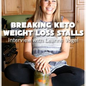 Breaking Keto Weight Loss Stalls – Interview with Leanne Vogel