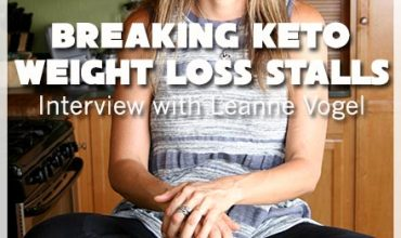 Breaking Keto Weight Loss Stalls - Interview with Leanne Vogel