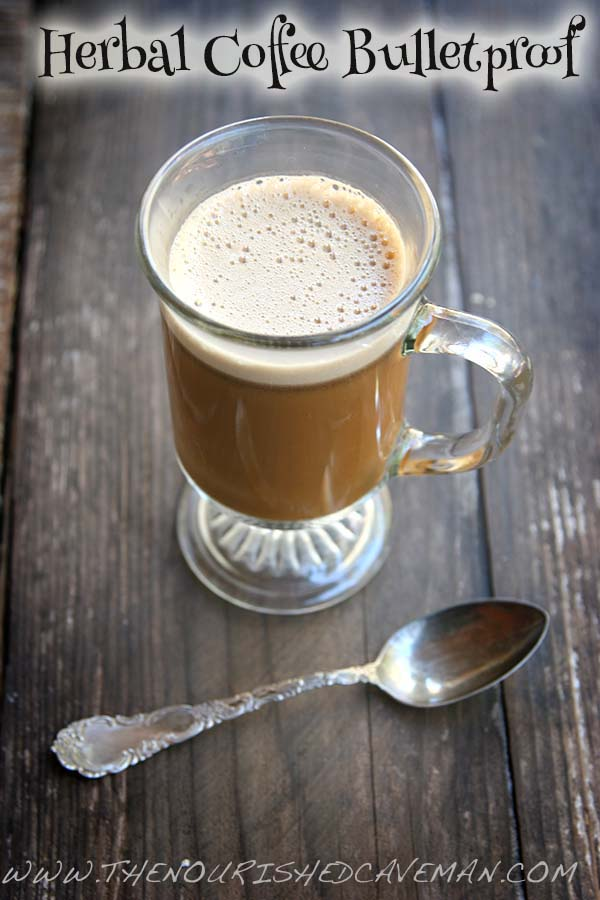 Herbal Coffee Bulletproof By The Nourished Caveman - Wait until you try this herbal coffee bulletproof!! You will be hooked! No caffeine here!